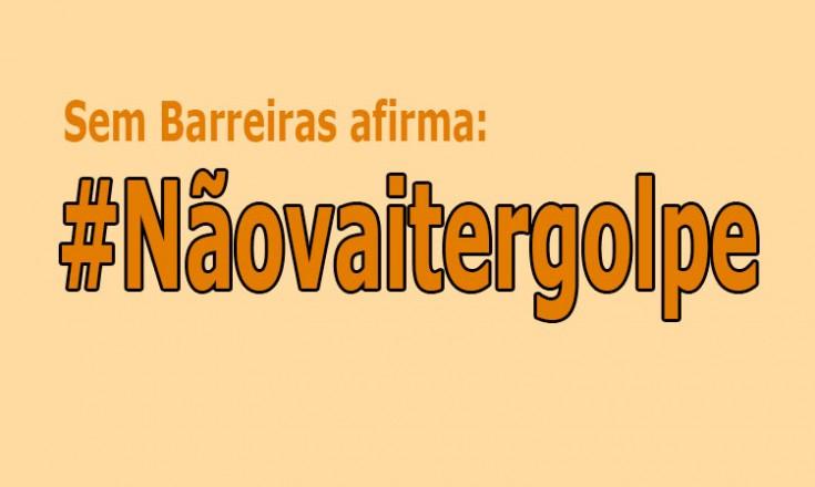 Arte com fundo amarelo claro e as frases em tom mais escuro: Sem Barreiras afirma: #Nãovaitergolpe